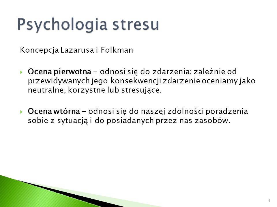 Koncepcja Lazarusa i Folkman Ocena pierwotna - odnosi się do zdarzenia; zależnie od przewidywanych jego konsekwencji zdarzenie oceniamy jako neutralne, korzystne lub stresujące.