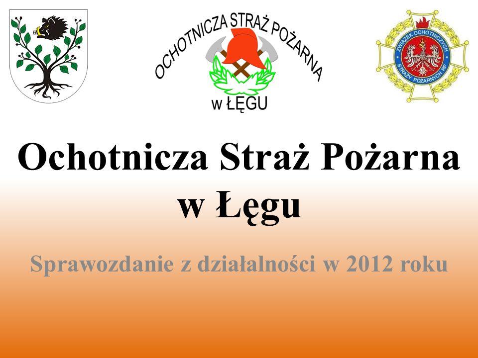 Ochotnicza Straż Pożarna w Łęgu Sprawozdanie z działalności w 2012 roku