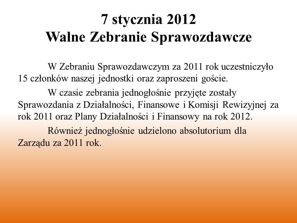 7 stycznia 2012 Walne Zebranie Sprawozdawcze W Zebraniu Sprawozdawczym za 2011 rok uczestniczyło 15 członków naszej jednostki oraz zaproszeni goście.