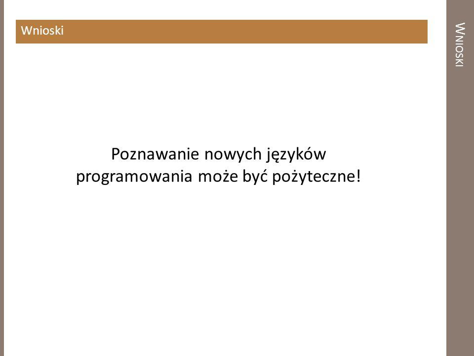 W NIOSKI Wnioski Poznawanie nowych języków programowania może być pożyteczne!