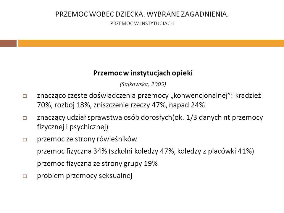 Przemoc w instytucjach opieki (Sajkowska, 2005) znacząco częste doświadczenia przemocy konwencjonalnej: kradzież 70%, rozbój 18%, zniszczenie rzeczy 4