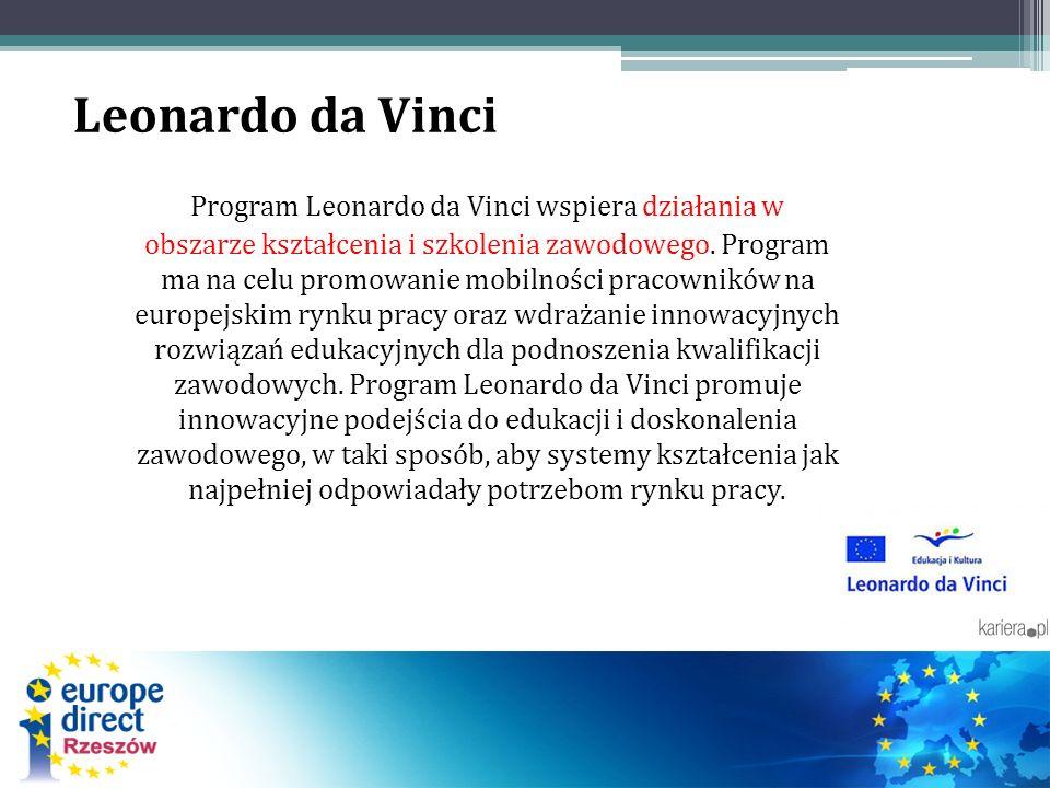 Leonardo da Vinci Program Leonardo da Vinci wspiera działania w obszarze kształcenia i szkolenia zawodowego. Program ma na celu promowanie mobilności