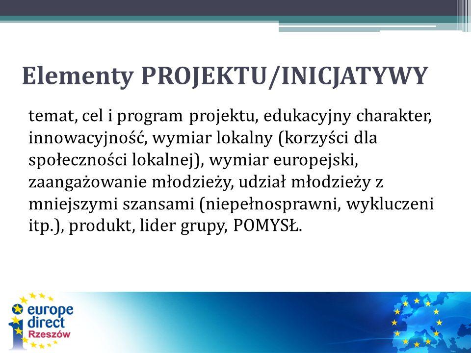 Elementy PROJEKTU/INICJATYWY temat, cel i program projektu, edukacyjny charakter, innowacyjność, wymiar lokalny (korzyści dla społeczności lokalnej), wymiar europejski, zaangażowanie młodzieży, udział młodzieży z mniejszymi szansami (niepełnosprawni, wykluczeni itp.), produkt, lider grupy, POMYSŁ.