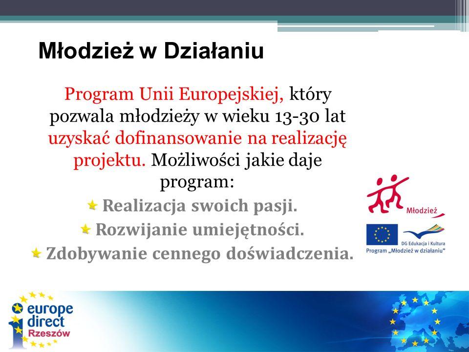 Młodzież w Działaniu Program Unii Europejskiej, który pozwala młodzieży w wieku 13-30 lat uzyskać dofinansowanie na realizację projektu. Możliwości ja