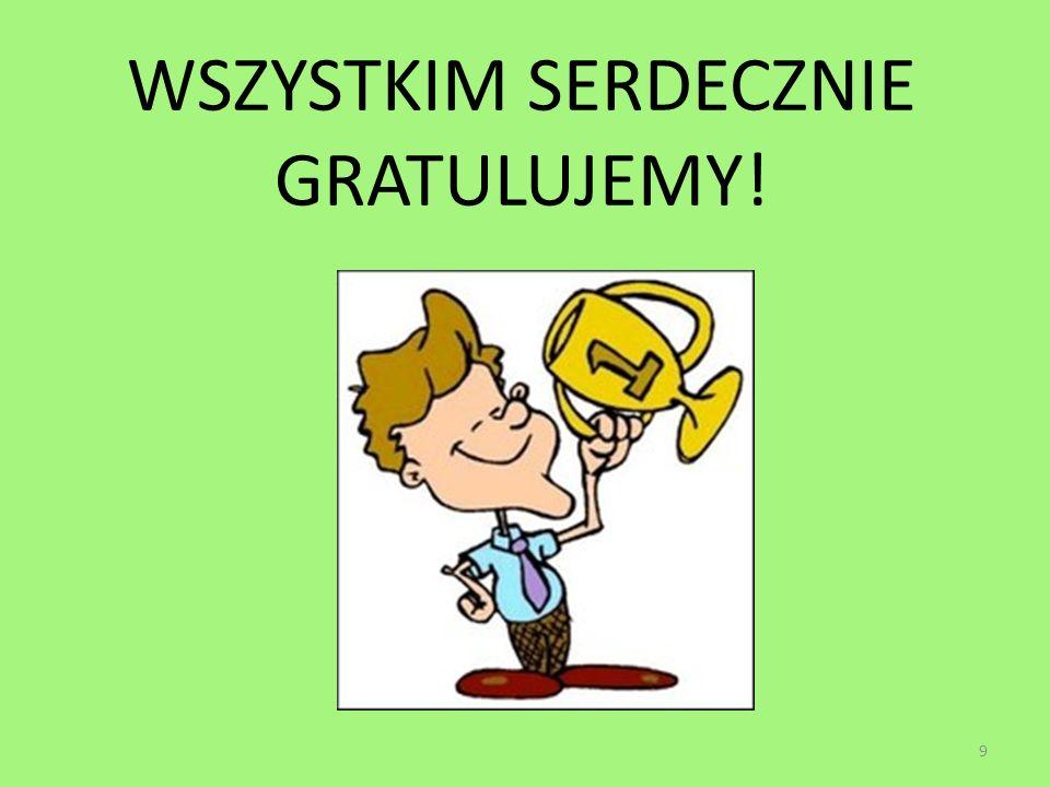 WSZYSTKIM SERDECZNIE GRATULUJEMY! 9