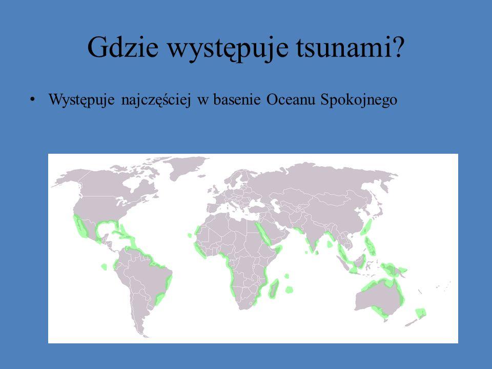Gdzie występuje tsunami? Występuje najczęściej w basenie Oceanu Spokojnego