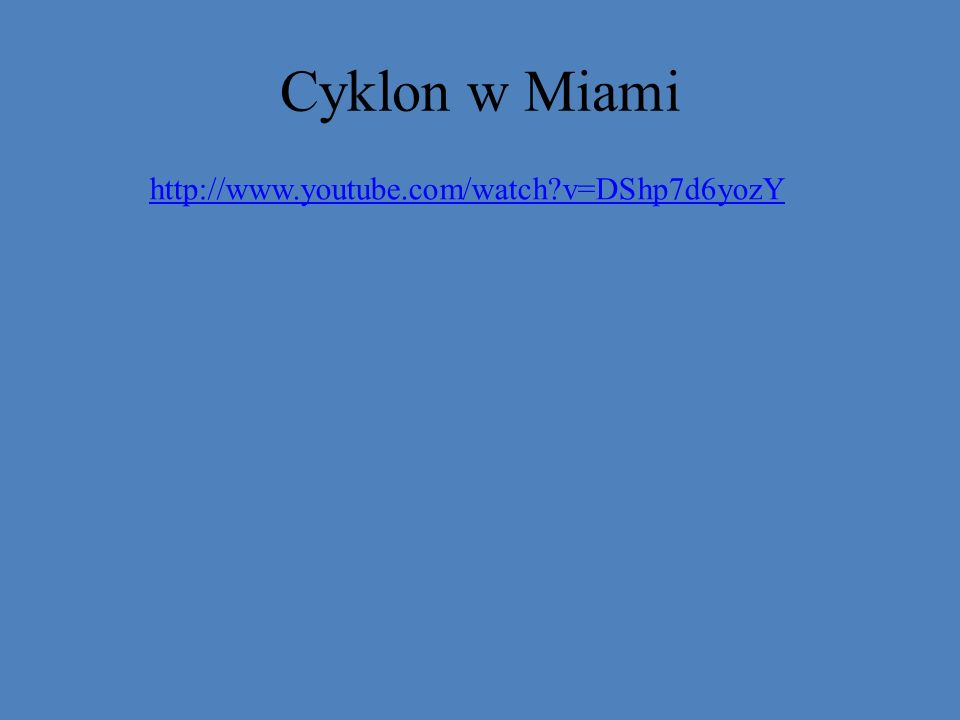 Cyklon w Miami http://www.youtube.com/watch?v=DShp7d6yozY