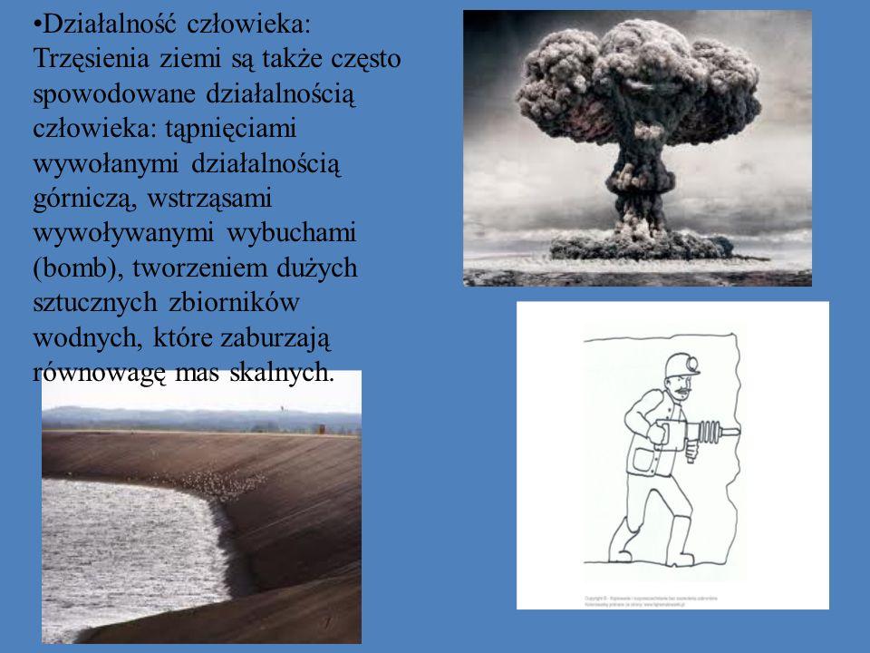 Działalność człowieka: Trzęsienia ziemi są także często spowodowane działalnością człowieka: tąpnięciami wywołanymi działalnością górniczą, wstrząsami