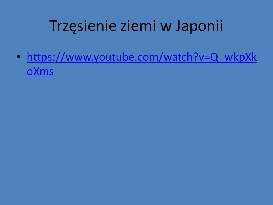 Trzęsienie ziemi w Japonii https://www.youtube.com/watch?v=Q_wkpXk oXms https://www.youtube.com/watch?v=Q_wkpXk oXms