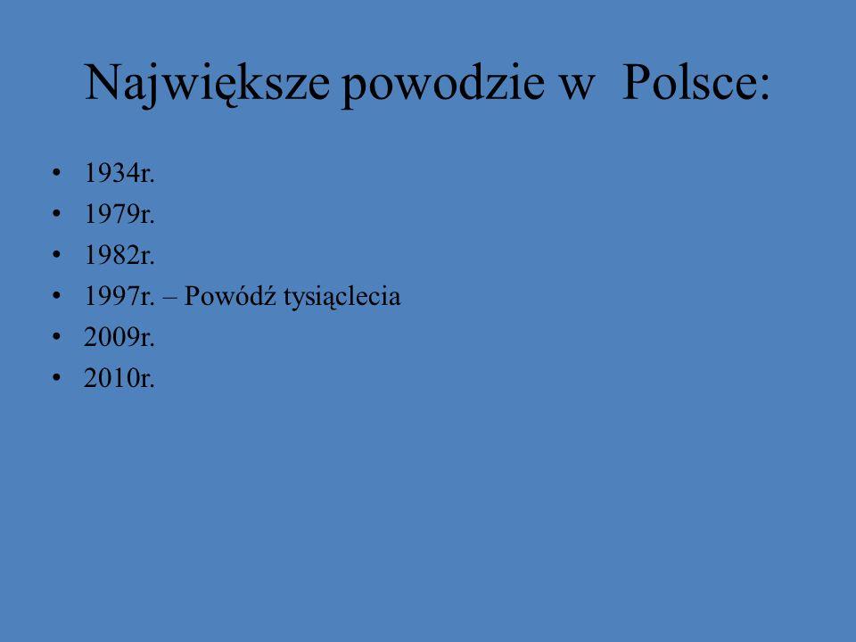 Największe powodzie w Polsce: 1934r. 1979r. 1982r. 1997r. – Powódź tysiąclecia 2009r. 2010r.