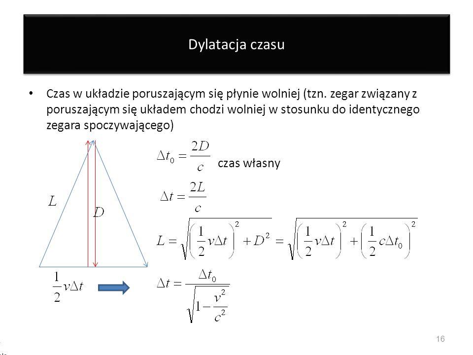 Dylatacja czasu Czas w układzie poruszającym się płynie wolniej (tzn. zegar związany z poruszającym się układem chodzi wolniej w stosunku do identyczn