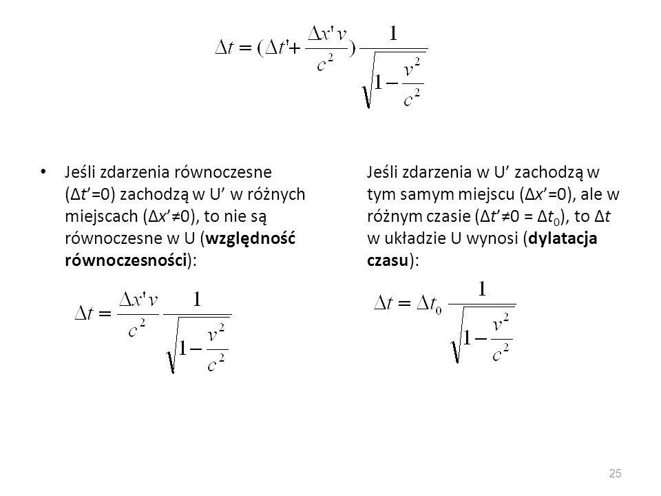 Jeśli zdarzenia równoczesne (t=0) zachodzą w U w różnych miejscach (x0), to nie są równoczesne w U (względność równoczesności): Jeśli zdarzenia w U za