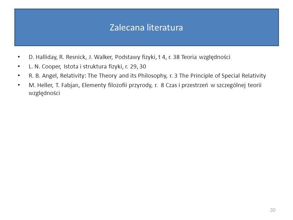 Zalecana literatura D. Halliday, R. Resnick, J. Walker, Podstawy fizyki, t 4, r. 38 Teoria względności L. N. Cooper, Istota i struktura fizyki, r. 29,