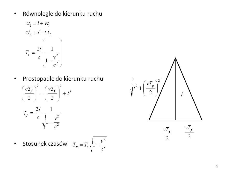 Obrót interferometru o 90 stopni Jeśli R1 jest równoległe do kierunku ruchu Ziemi, to obrocie będzie prostopadłe (analogicznie R2) Dla R1 po obrocie czas przelotu światła będzie krótszy o Dla R2 po obrocie czas przelotu światła wydłuży się o 10