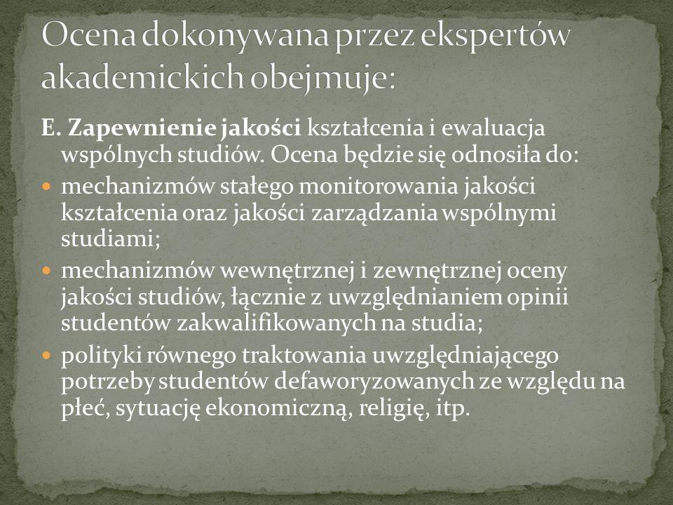 E. Zapewnienie jakości kształcenia i ewaluacja wspólnych studiów. Ocena będzie się odnosiła do: mechanizmów stałego monitorowania jakości kształcenia
