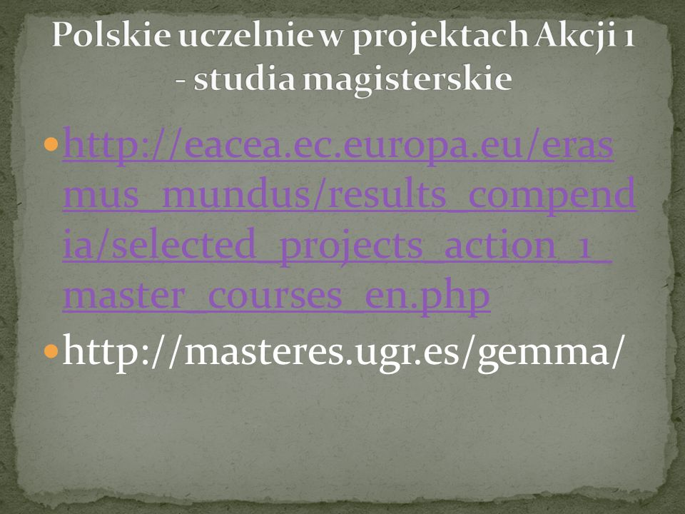 http://eacea.ec.europa.eu/eras mus_mundus/results_compend ia/selected_projects_action_1_ master_courses_en.php http://eacea.ec.europa.eu/eras mus_mundus/results_compend ia/selected_projects_action_1_ master_courses_en.php http://masteres.ugr.es/gemma/