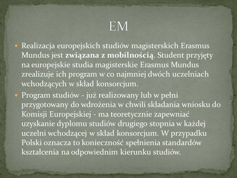 Realizacja europejskich studiów magisterskich Erasmus Mundus jest związana z mobilnością. Student przyjęty na europejskie studia magisterskie Erasmus