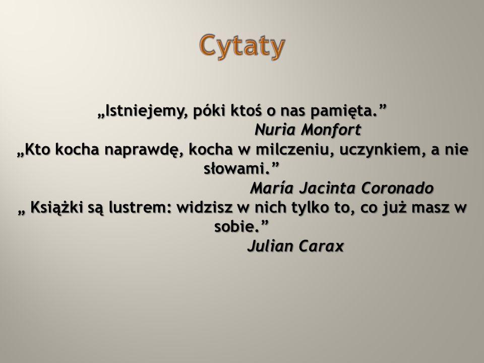 Istniejemy, póki ktoś o nas pamięta. Nuria Monfort Nuria Monfort Kto kocha naprawdę, kocha w milczeniu, uczynkiem, a nie słowami. María Jacinta Corona