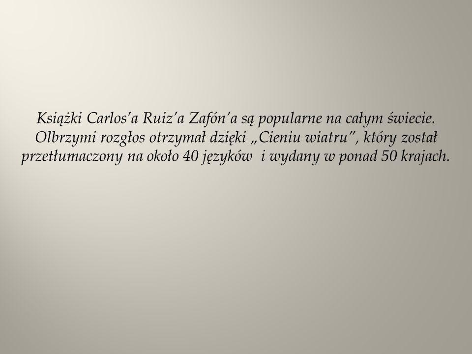Książki Carlosa Ruiza Zafóna są popularne na całym świecie. Olbrzymi rozgłos otrzymał dzięki Cieniu wiatru, który został przetłumaczony na około 40 ję