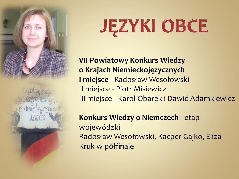 VII Powiatowy Konkurs Wiedzy o Krajach Niemieckojęzycznych I miejsce - Radosław Wesołowski II miejsce - Piotr Misiewicz III miejsce - Karol Obarek i D