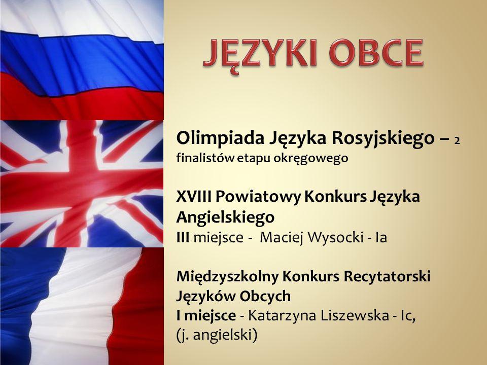 Olimpiada Języka Rosyjskiego – 2 finalistów etapu okręgowego XVIII Powiatowy Konkurs Języka Angielskiego III miejsce - Maciej Wysocki - Ia Międzyszkol