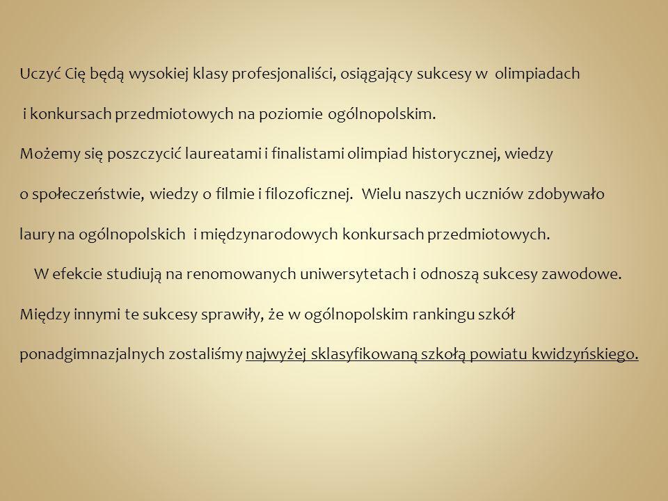 Moi uczniowie: piszą doktoraty na uczelniach zagranicznych i krajowych, są redaktorami gazet o zasięgu ogólnopolskim, prowadzą też własną gazetę internetową, mają swoje firmy, w których robią reklamy i profesjonalne zdjęcia dla czasopism, są laureatami ogólnopolskich konkursów literackich, zdobywają laury na ogólnopolskich konkursach poetyckich, biorą udział w olimpiadach: polonistycznej, filozoficznej i filmowej, plasując się w pierwszej dziesiątce w województwie.