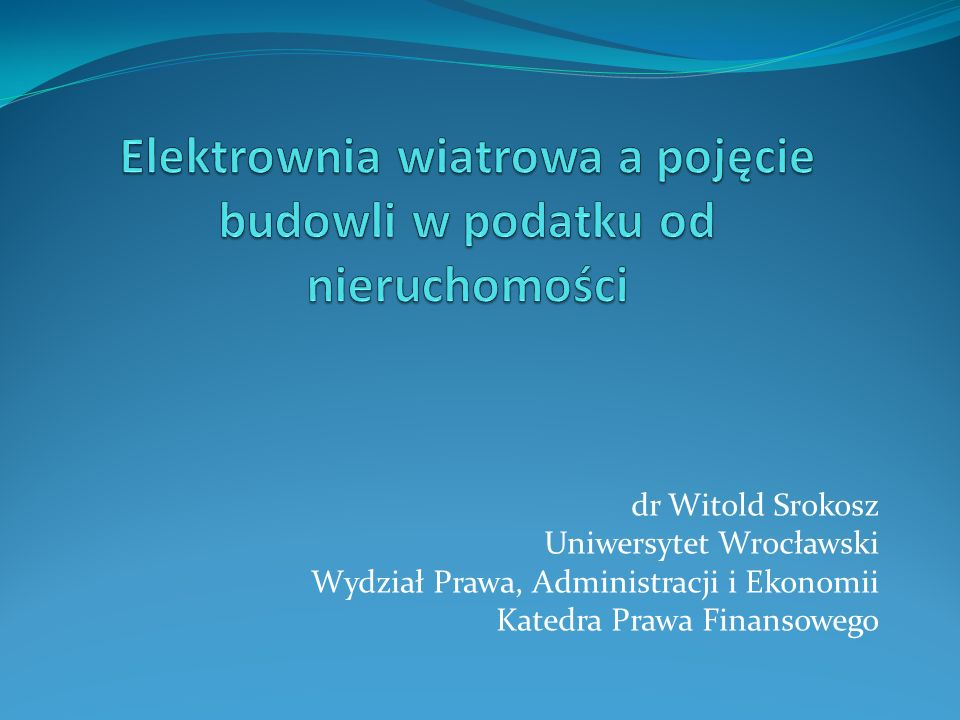 dr Witold Srokosz Uniwersytet Wrocławski Wydział Prawa, Administracji i Ekonomii Katedra Prawa Finansowego