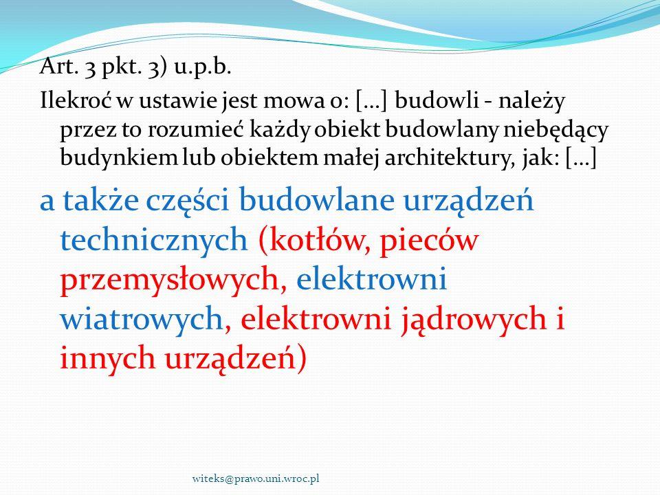 Art. 3 pkt. 3) u.p.b. Ilekroć w ustawie jest mowa o: […] budowli - należy przez to rozumieć każdy obiekt budowlany niebędący budynkiem lub obiektem ma