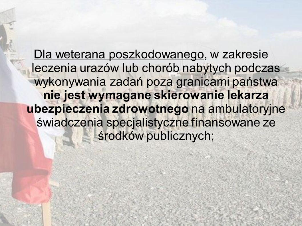 Dla weterana poszkodowanego, w zakresie leczenia urazów lub chorób nabytych podczas wykonywania zadań poza granicami państwa nie jest wymagane skierow