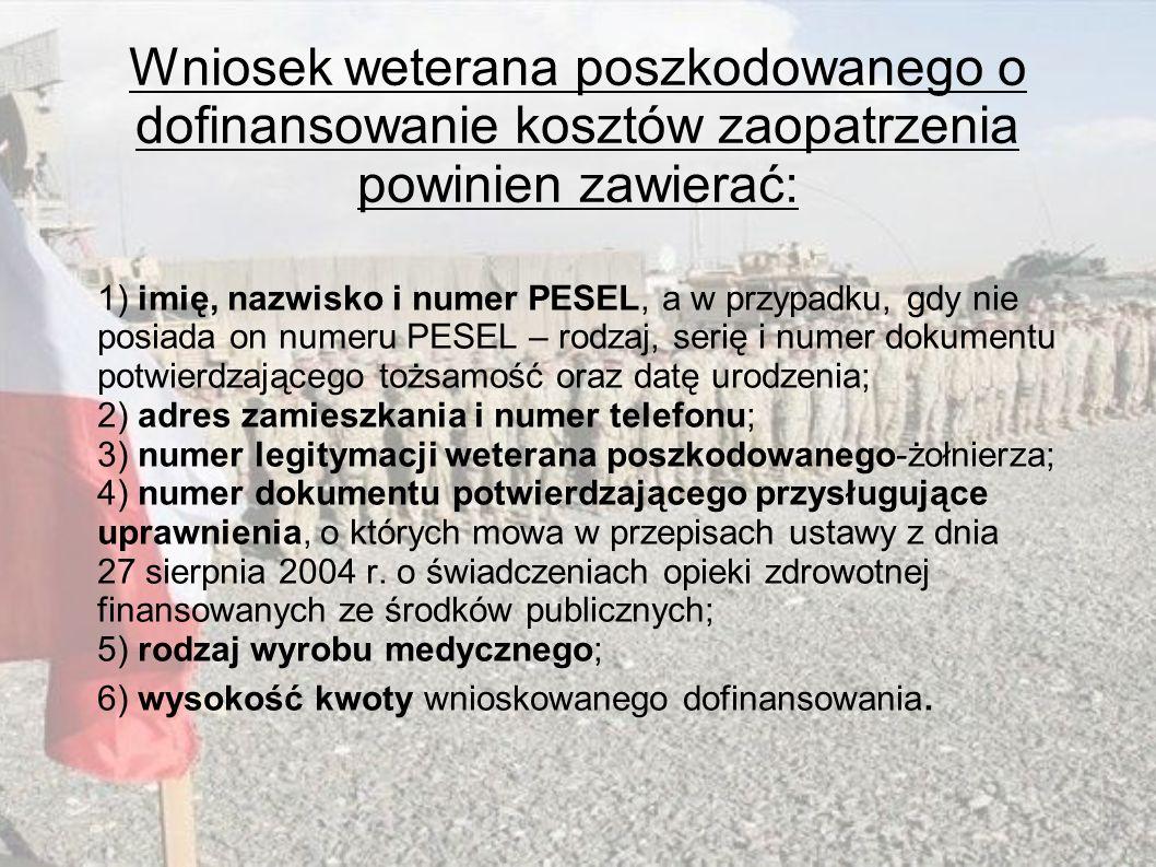 Wniosek weterana poszkodowanego o dofinansowanie kosztów zaopatrzenia powinien zawierać: 1) imię, nazwisko i numer PESEL, a w przypadku, gdy nie posia