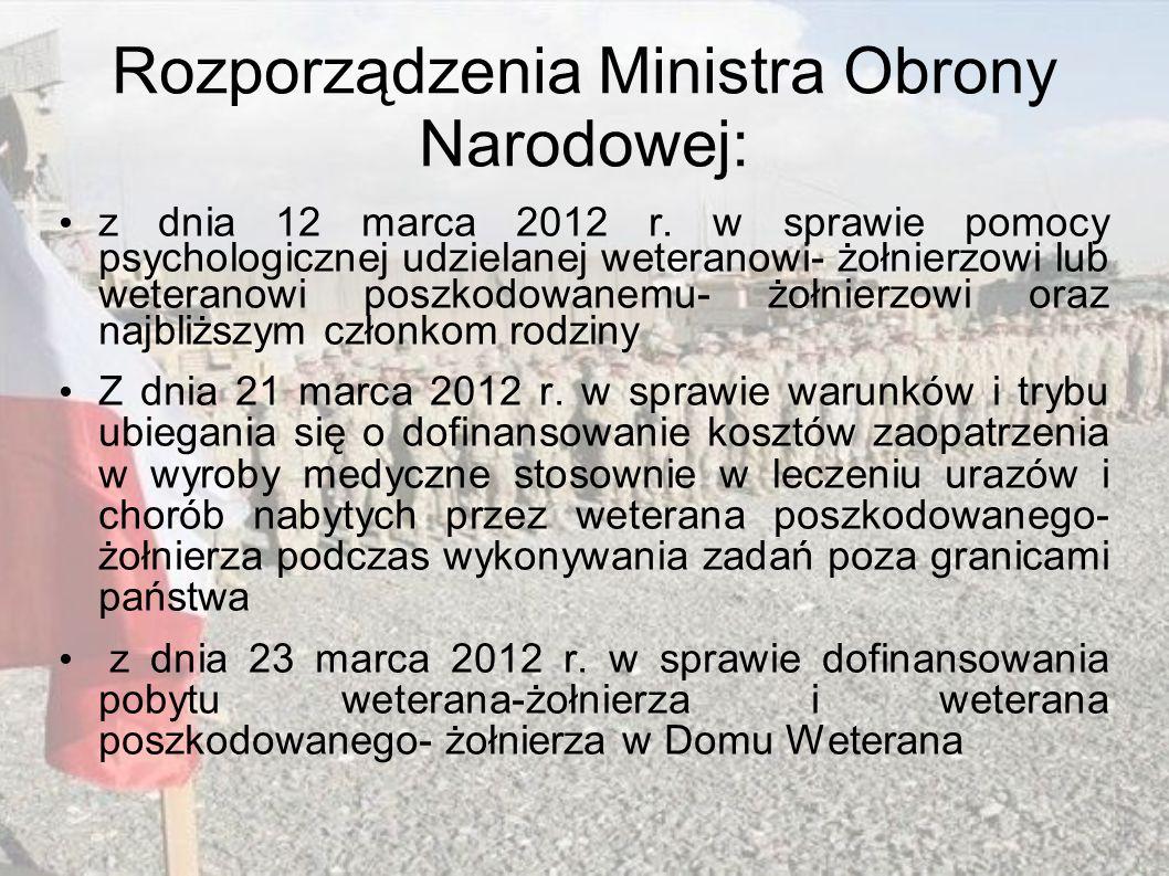 Rozporządzenia Ministra Obrony Narodowej: z dnia 12 marca 2012 r. w sprawie pomocy psychologicznej udzielanej weteranowi- żołnierzowi lub weteranowi p