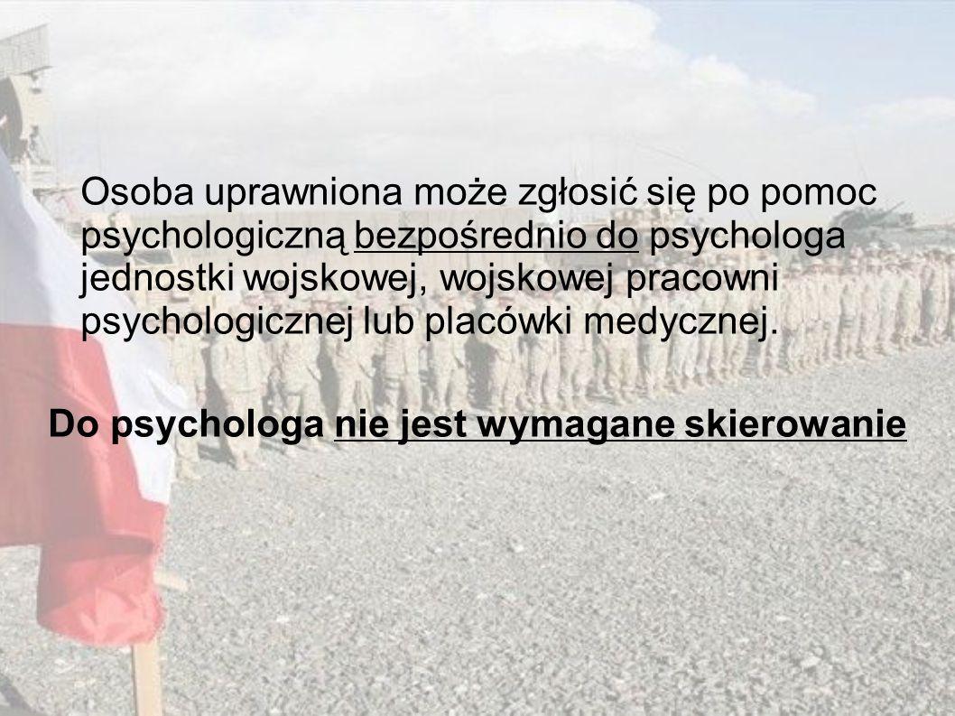 Osoba uprawniona może zgłosić się po pomoc psychologiczną bezpośrednio do psychologa jednostki wojskowej, wojskowej pracowni psychologicznej lub placó
