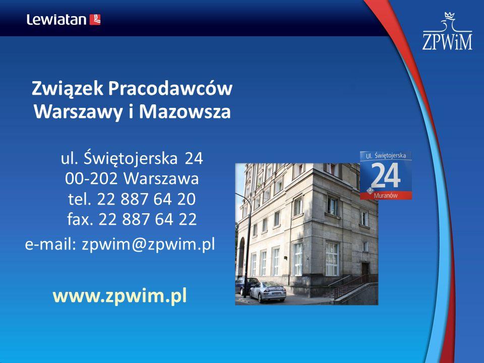 Związek Pracodawców Warszawy i Mazowsza ul. Świętojerska 24 00-202 Warszawa tel. 22 887 64 20 fax. 22 887 64 22 e-mail: zpwim@zpwim.pl www.zpwim.pl