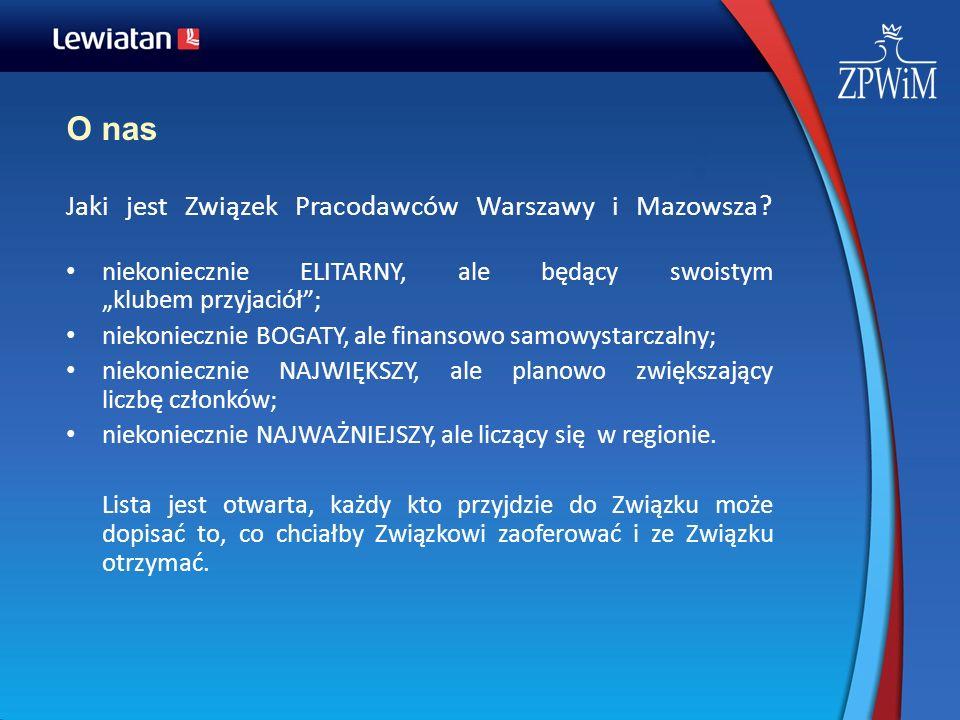 O nas Jaki jest Związek Pracodawców Warszawy i Mazowsza? niekoniecznie ELITARNY, ale będący swoistym klubem przyjaciół; niekoniecznie BOGATY, ale fina