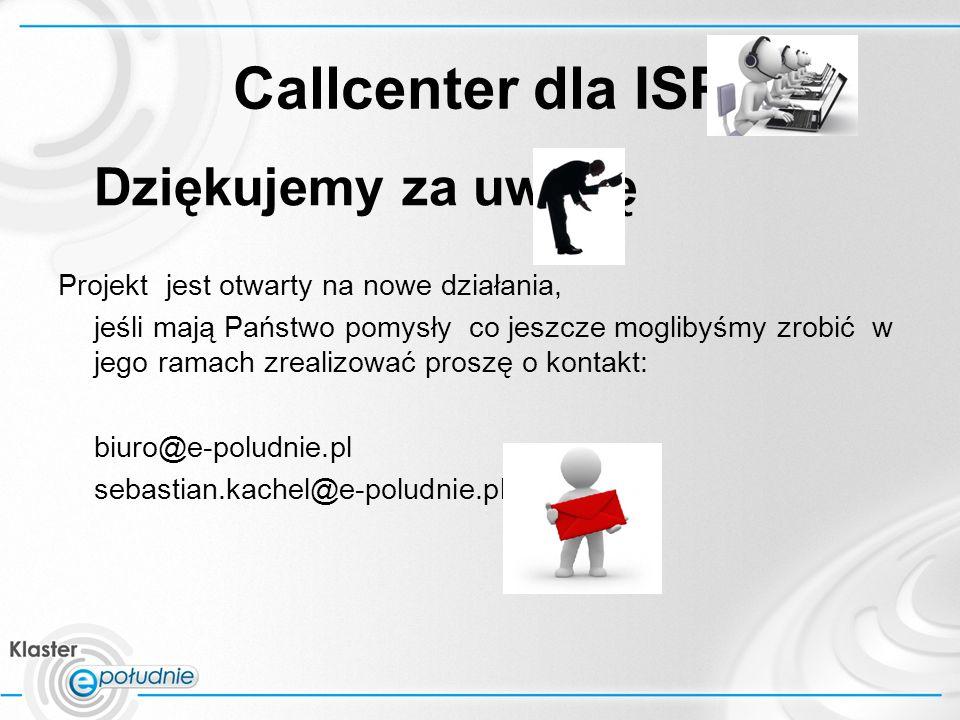 Callcenter dla ISP Dziękujemy za uwagę Projekt jest otwarty na nowe działania, jeśli mają Państwo pomysły co jeszcze moglibyśmy zrobić w jego ramach zrealizować proszę o kontakt: biuro@e-poludnie.pl sebastian.kachel@e-poludnie.pl