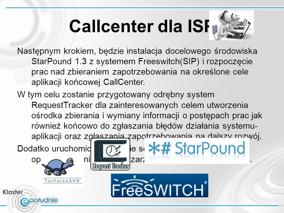 Callcenter dla ISP Następnym krokiem, będzie instalacja docelowego środowiska StarPound 1.3 z systemem Freeswitch(SIP) i rozpoczęcie prac nad zbieraniem zapotrzebowania na określone cele aplikacji końcowej CallCenter.