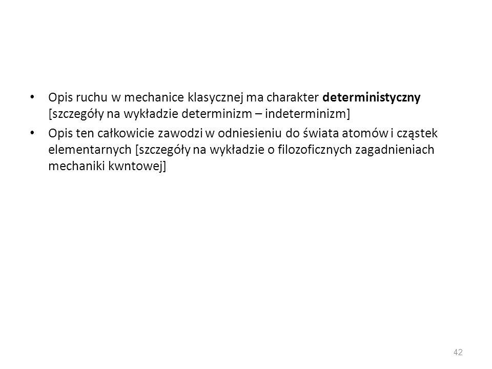 Opis ruchu w mechanice klasycznej ma charakter deterministyczny [szczegóły na wykładzie determinizm – indeterminizm] Opis ten całkowicie zawodzi w odn