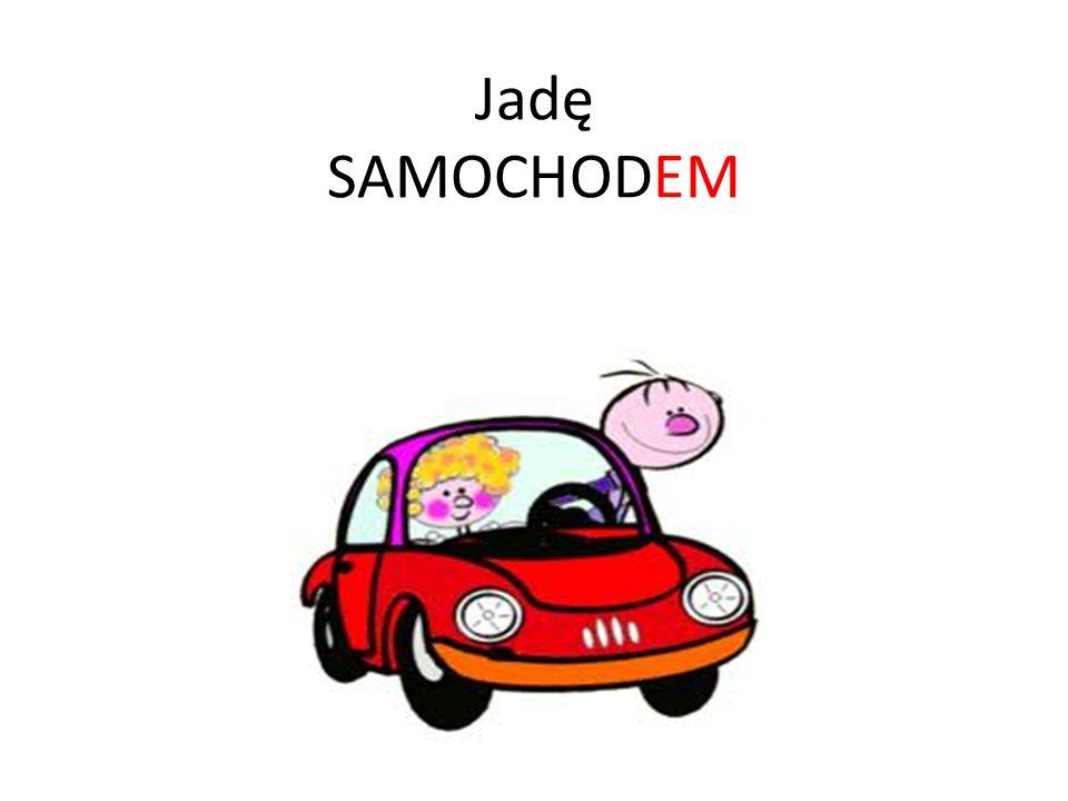 Jadę SAMOCHODEM