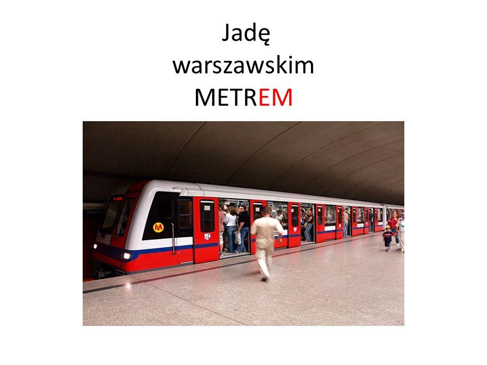 Jadę warszawskim METREM
