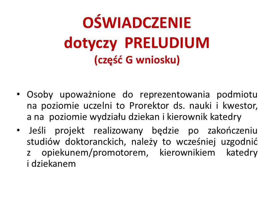 OŚWIADCZENIE dotyczy PRELUDIUM (część G wniosku) Osoby upoważnione do reprezentowania podmiotu na poziomie uczelni to Prorektor ds.
