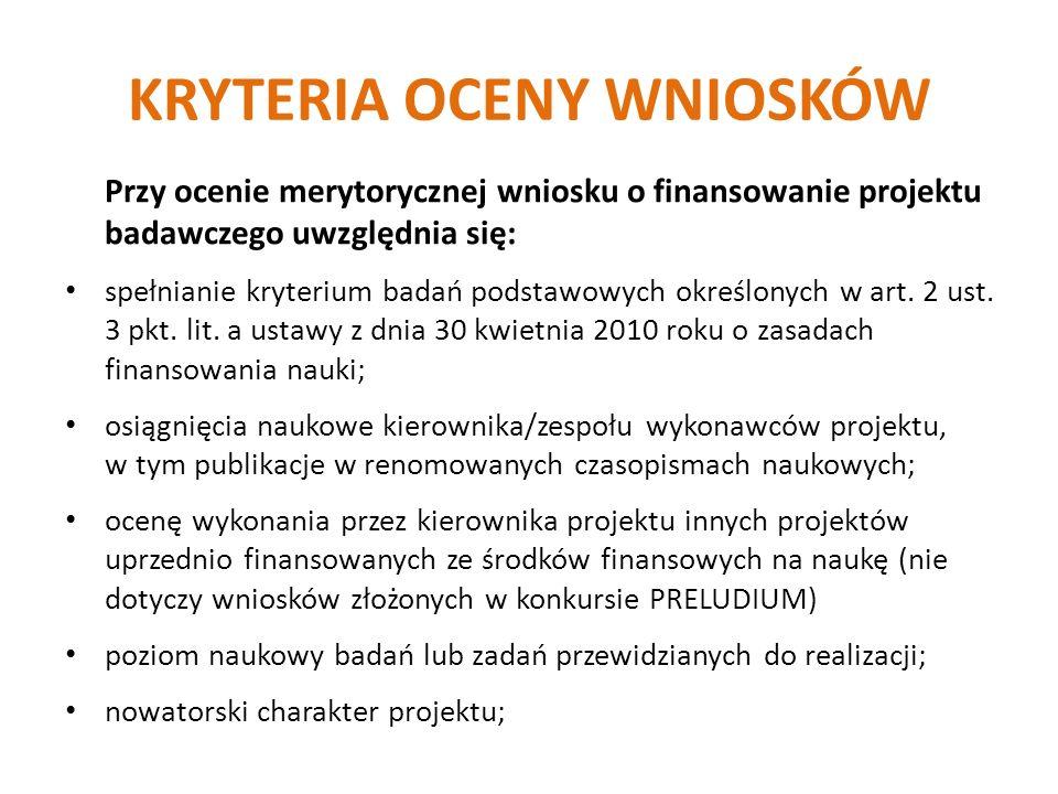KRYTERIA OCENY WNIOSKÓW Przy ocenie merytorycznej wniosku o finansowanie projektu badawczego uwzględnia się: spełnianie kryterium badań podstawowych określonych w art.