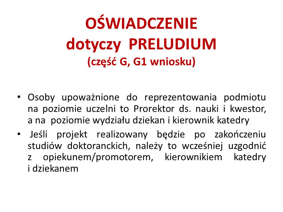 OŚWIADCZENIE dotyczy PRELUDIUM (część G, G1 wniosku) Osoby upoważnione do reprezentowania podmiotu na poziomie uczelni to Prorektor ds.