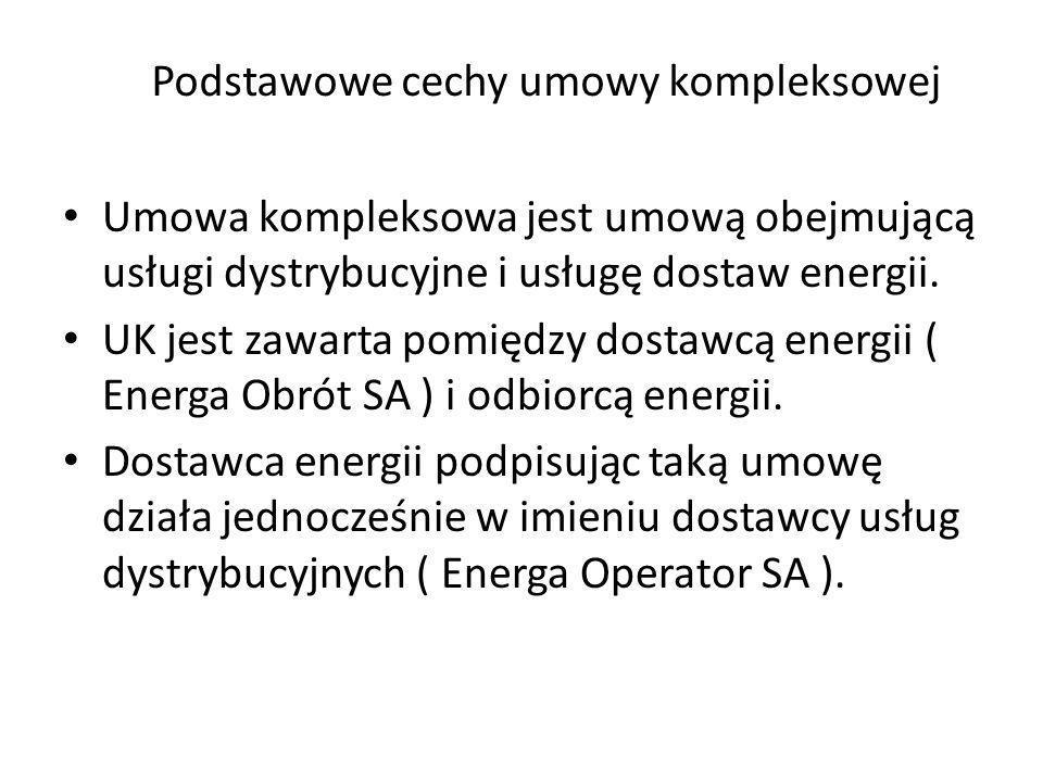 Podstawowe cechy umowy kompleksowej Umowa kompleksowa jest umową obejmującą usługi dystrybucyjne i usługę dostaw energii. UK jest zawarta pomiędzy dos