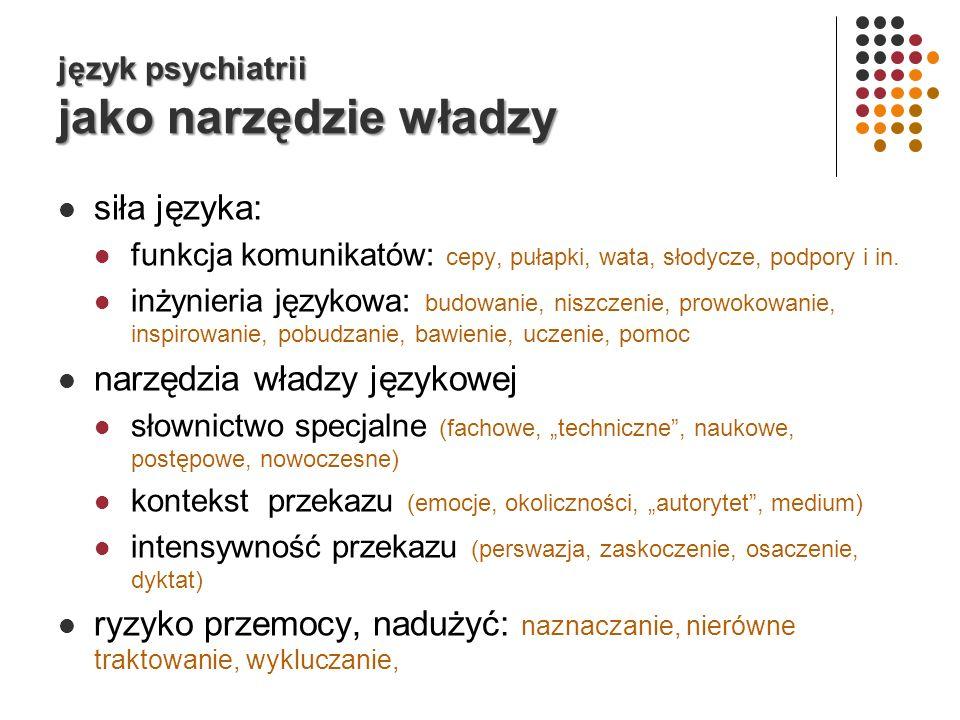 język psychiatrii jako narzędzie władzy siła języka: funkcja komunikatów: cepy, pułapki, wata, słodycze, podpory i in.