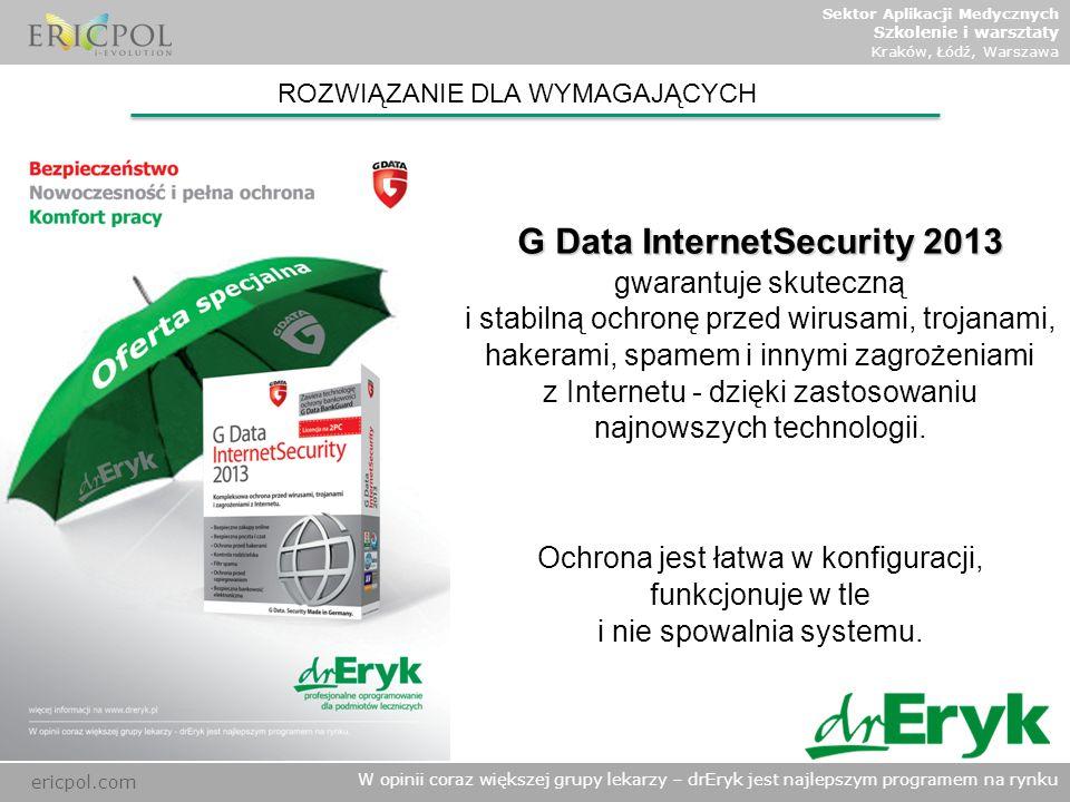 ericpol.com W opinii coraz większej grupy lekarzy – drEryk jest najlepszym programem na rynku ROZWIĄZANIE DLA WYMAGAJĄCYCH G Data InternetSecurity 201