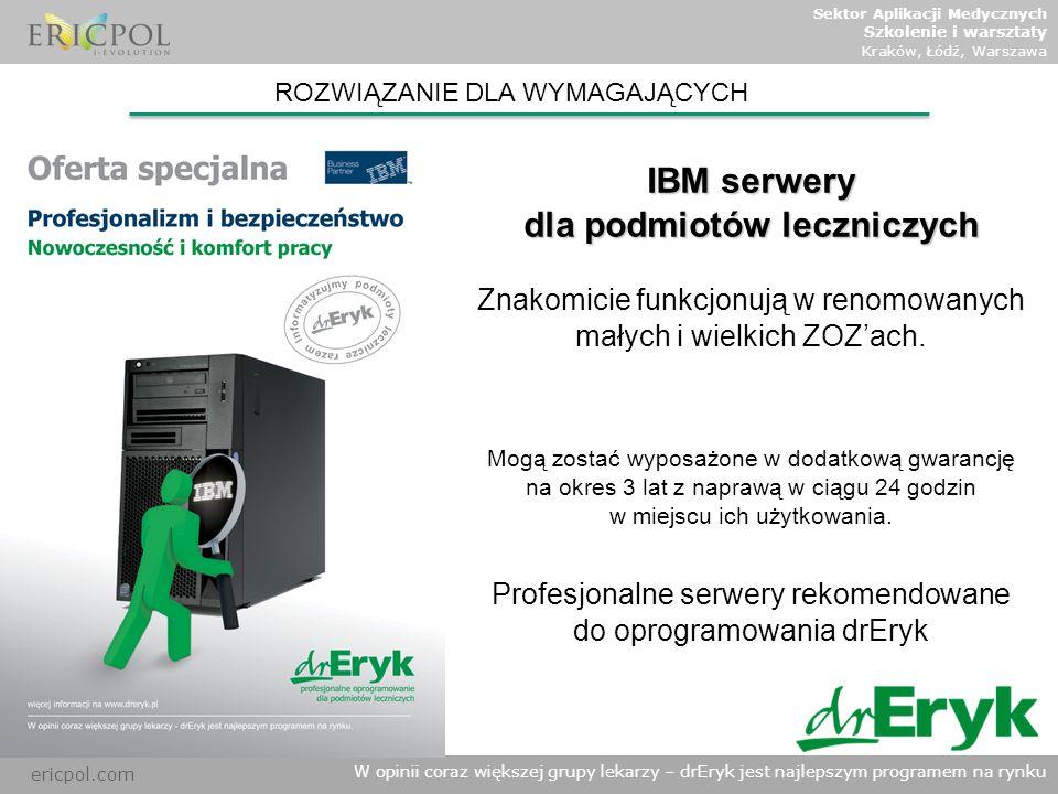 ericpol.com W opinii coraz większej grupy lekarzy – drEryk jest najlepszym programem na rynku ROZWIĄZANIE DLA WYMAGAJĄCYCH IBM serwery dla podmiotów l