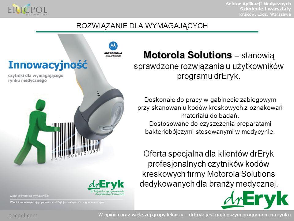 ericpol.com W opinii coraz większej grupy lekarzy – drEryk jest najlepszym programem na rynku ROZWIĄZANIE DLA WYMAGAJĄCYCH Motorola Solutions Motorola