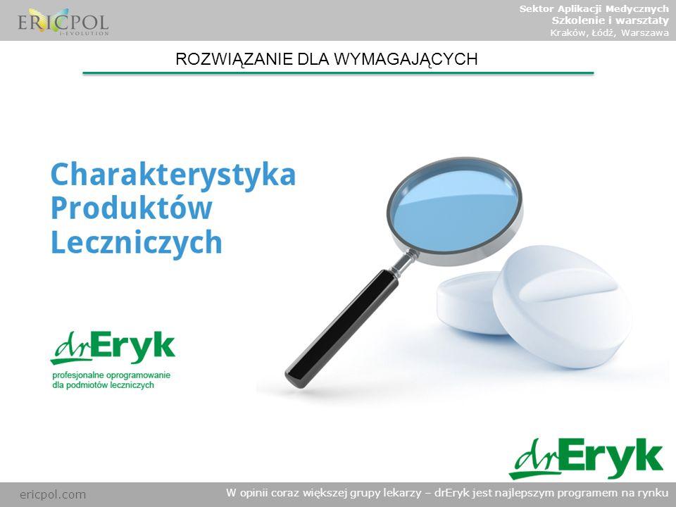 ericpol.com W opinii coraz większej grupy lekarzy – drEryk jest najlepszym programem na rynku ROZWIĄZANIE DLA WYMAGAJĄCYCH Sektor Aplikacji Medycznych