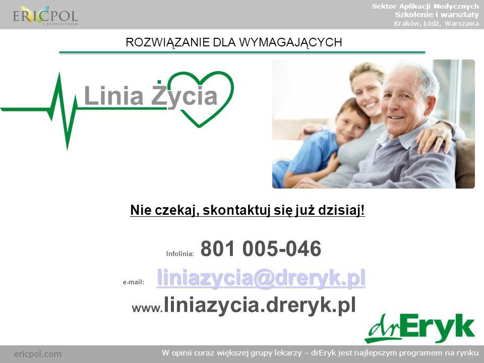 ericpol.com W opinii coraz większej grupy lekarzy – drEryk jest najlepszym programem na rynku ROZWIĄZANIE DLA WYMAGAJĄCYCH Infolinia: 801 005-046 lini
