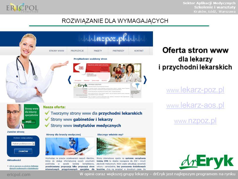 ericpol.com W opinii coraz większej grupy lekarzy – drEryk jest najlepszym programem na rynku ROZWIĄZANIE DLA WYMAGAJĄCYCH Oferta stron www dla lekarz